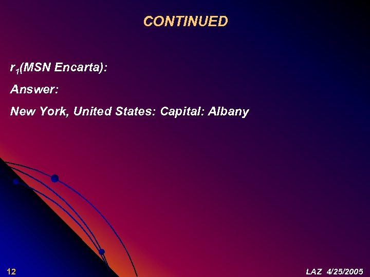 CONTINUED r 1(MSN Encarta): Answer: New York, United States: Capital: Albany 12 LAZ 4/25/2005