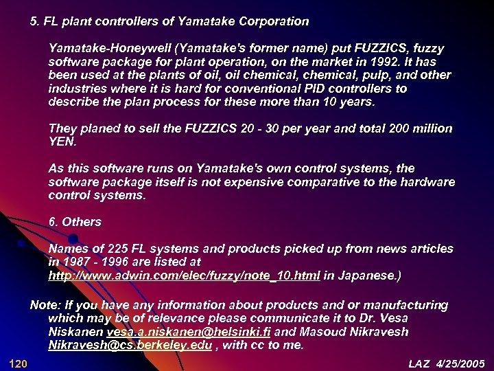 5. FL plant controllers of Yamatake Corporation Yamatake-Honeywell (Yamatake's former name) put FUZZICS, fuzzy