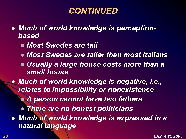 CONTINUED l l l 23 Much of world knowledge is perceptionbased l Most Swedes