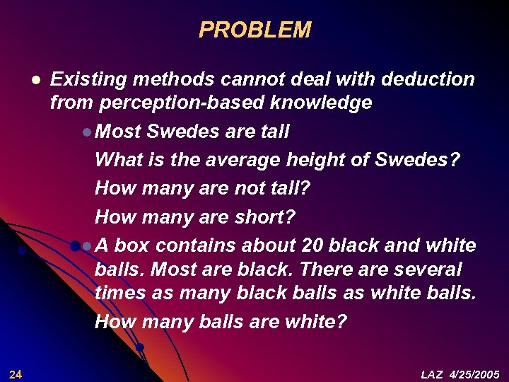 PROBLEM l 24 Existing methods cannot deal with deduction from perception-based knowledge l Most