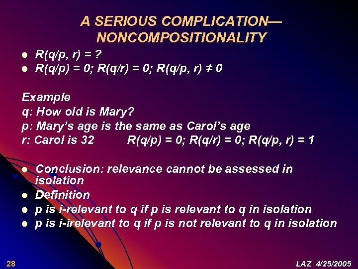 A SERIOUS COMPLICATION— NONCOMPOSITIONALITY l l R(q/p, r) = ? R(q/p) = 0; R(q/r)