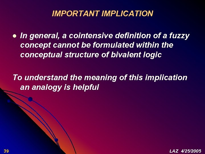 IMPORTANT IMPLICATION l In general, a cointensive definition of a fuzzy concept cannot be
