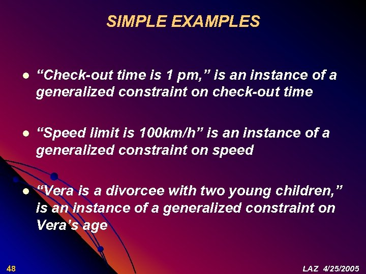 "SIMPLE EXAMPLES l l ""Speed limit is 100 km/h"" is an instance of a"