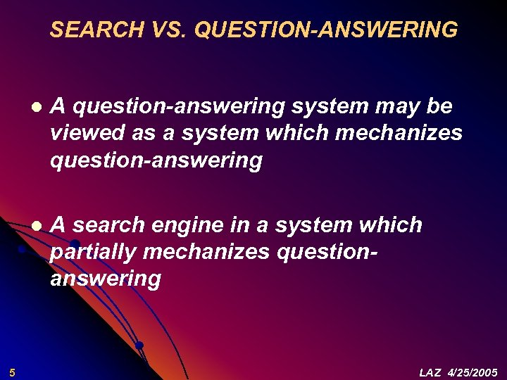 SEARCH VS. QUESTION-ANSWERING l l 5 A question-answering system may be viewed as a