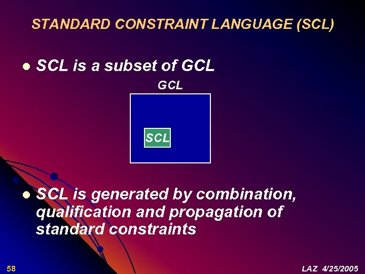 STANDARD CONSTRAINT LANGUAGE (SCL) l SCL is a subset of GCL SCL l 58