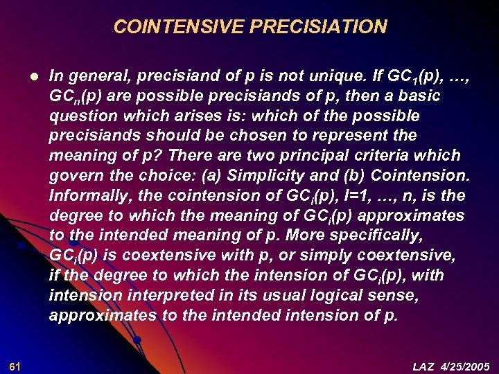COINTENSIVE PRECISIATION l 61 In general, precisiand of p is not unique. If GC