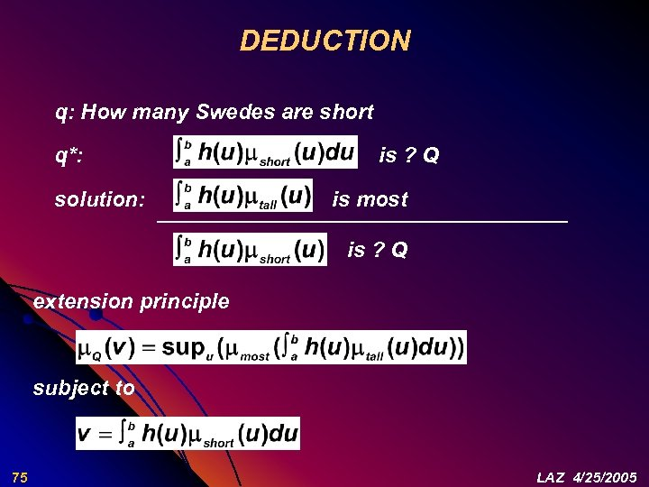 DEDUCTION q: How many Swedes are short q*: solution: is ? Q is most