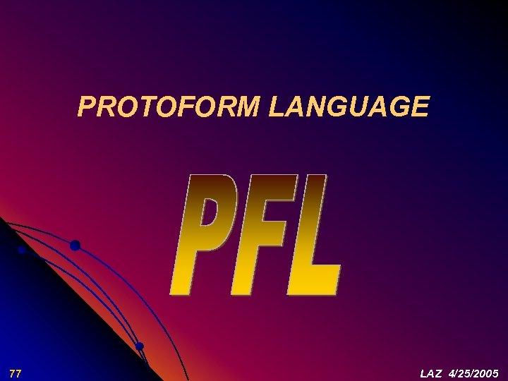 PROTOFORM LANGUAGE 77 LAZ 4/25/2005