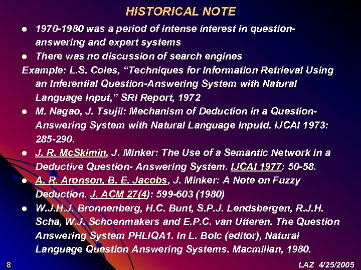 HISTORICAL NOTE 1970 -1980 was a period of intense interest in questionanswering and expert