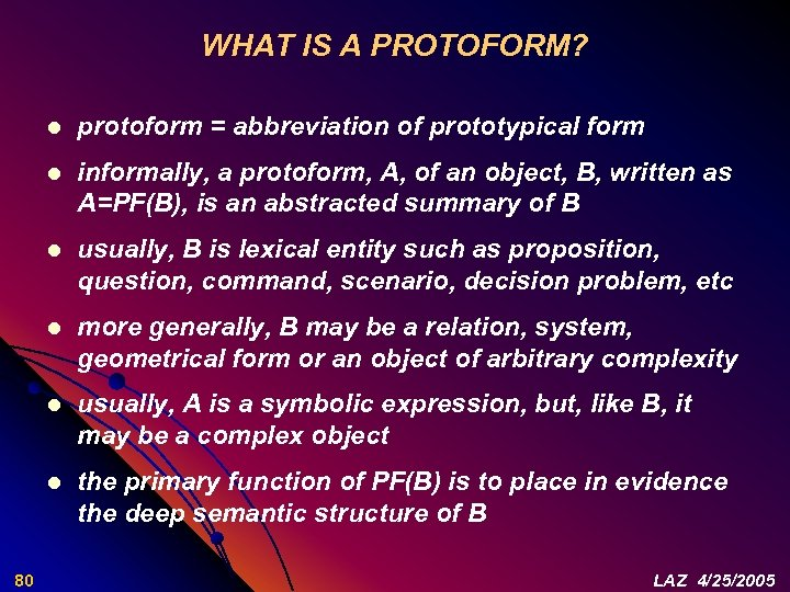 WHAT IS A PROTOFORM? l l informally, a protoform, A, of an object, B,