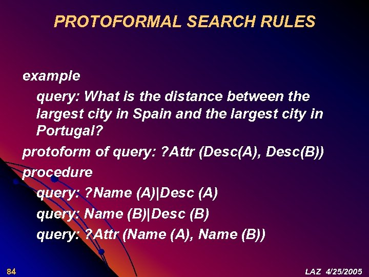 PROTOFORMAL SEARCH RULES example query: What is the distance between the largest city in