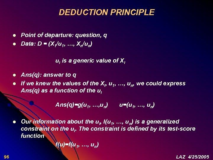 DEDUCTION PRINCIPLE l l Point of departure: question, q Data: D = (X 1/u