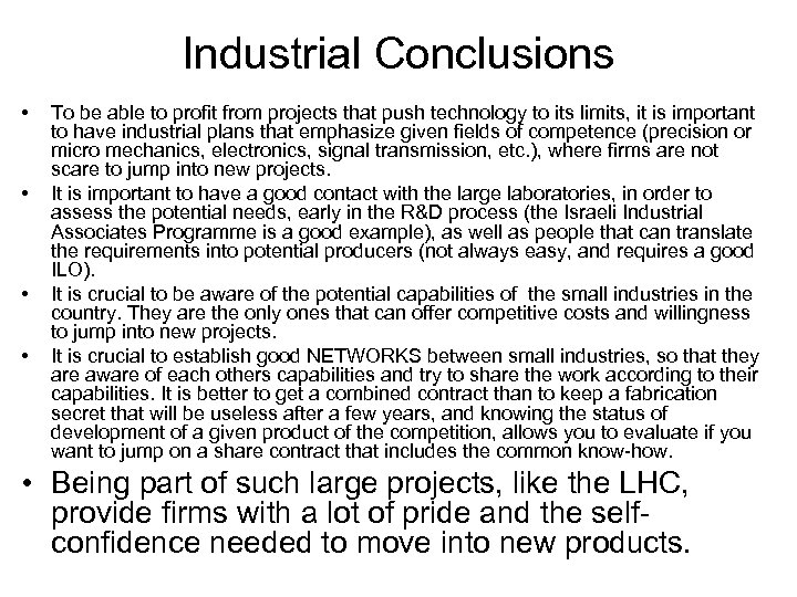 Industrial Conclusions • • To be able to profit from projects that push technology