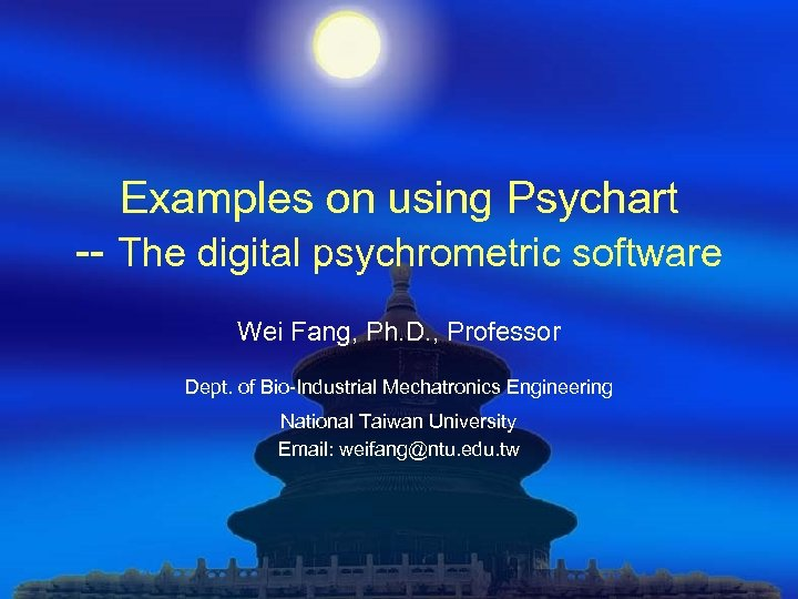 Examples on using Psychart -- The digital psychrometric software Wei Fang, Ph. D. ,