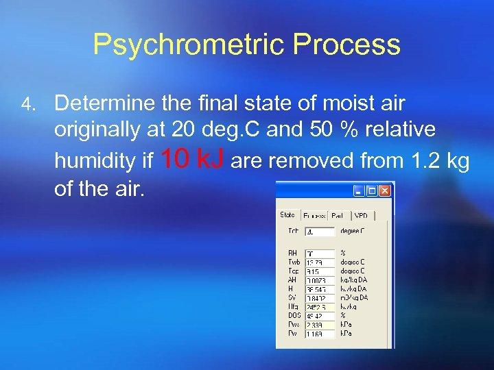 Psychrometric Process 4. Determine the final state of moist air originally at 20 deg.