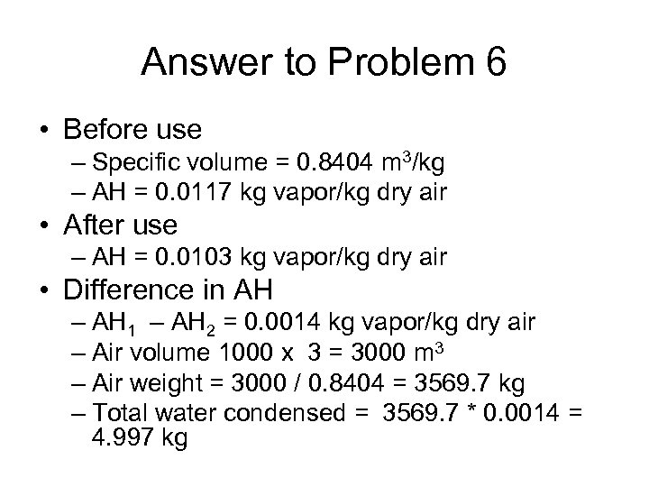 Answer to Problem 6 • Before use – Specific volume = 0. 8404 m
