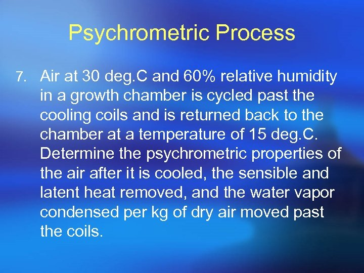 Psychrometric Process 7. Air at 30 deg. C and 60% relative humidity in a