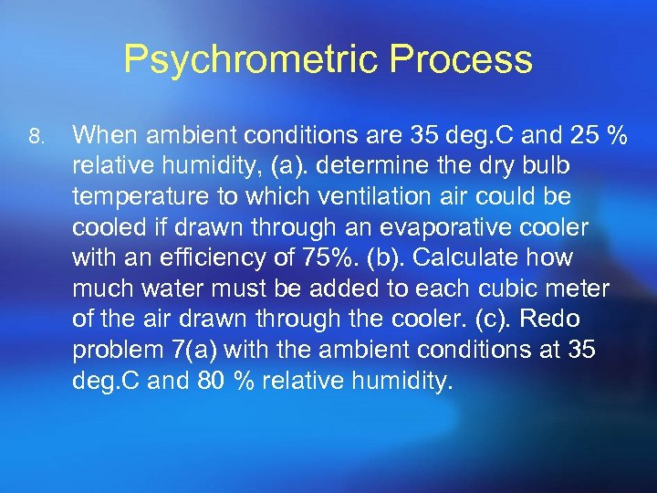 Psychrometric Process 8. When ambient conditions are 35 deg. C and 25 % relative