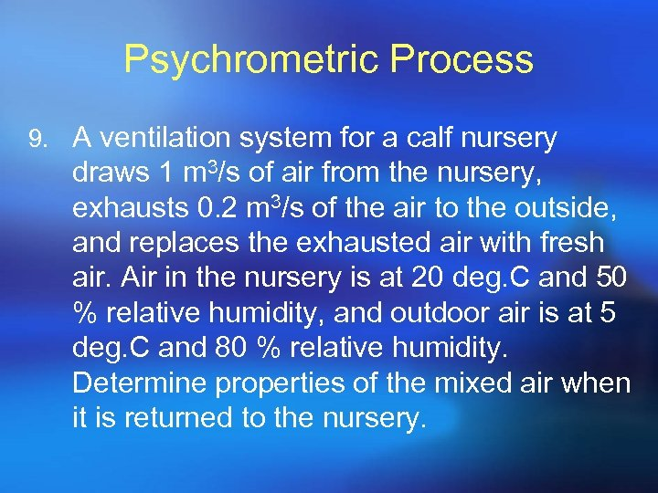 Psychrometric Process 9. A ventilation system for a calf nursery draws 1 m 3/s