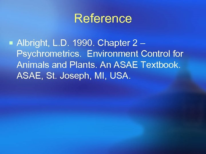 Reference ¡ Albright, L. D. 1990. Chapter 2 – Psychrometrics. Environment Control for Animals