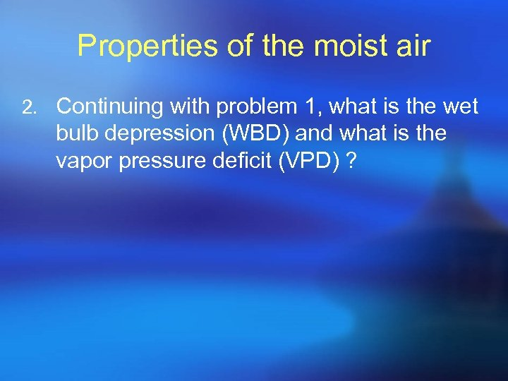 Properties of the moist air 2. Continuing with problem 1, what is the wet