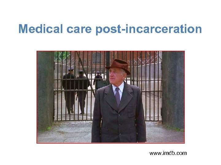 Medical care post-incarceration www. imdb. com