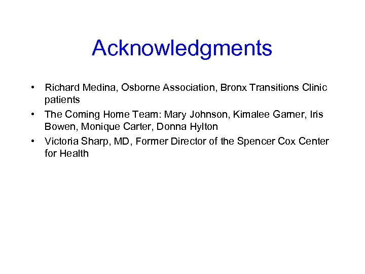 Acknowledgments • Richard Medina, Osborne Association, Bronx Transitions Clinic patients • The Coming Home