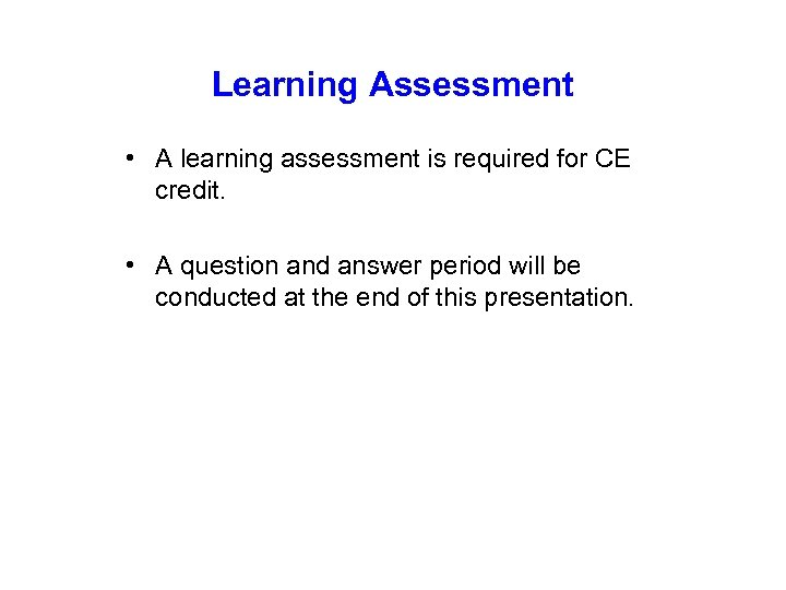Learning Assessment • A learning assessment is required for CE credit. • A question