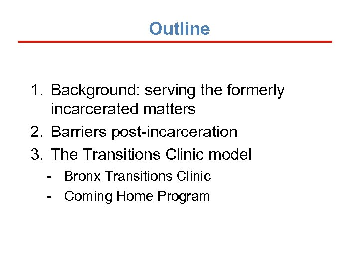 Outline 1. Background: serving the formerly incarcerated matters 2. Barriers post-incarceration 3. The Transitions