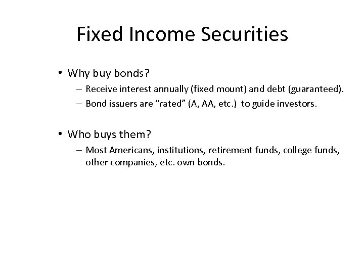Fixed Income Securities • Why buy bonds? – Receive interest annually (fixed mount) and