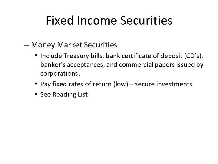 Fixed Income Securities – Money Market Securities • Include Treasury bills, bank certificate of