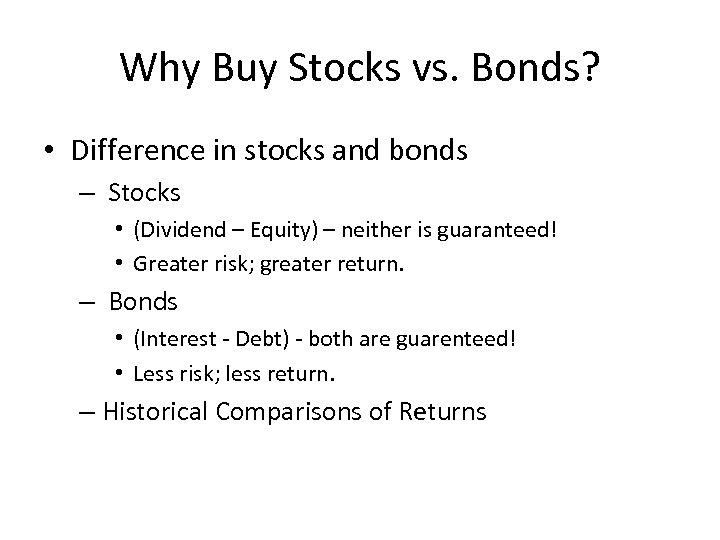 Why Buy Stocks vs. Bonds? • Difference in stocks and bonds – Stocks •