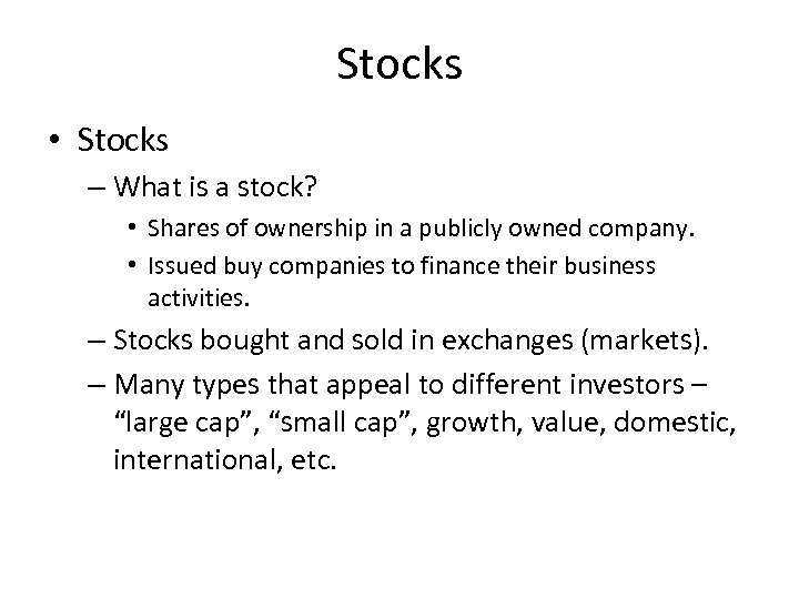 Stocks • Stocks – What is a stock? • Shares of ownership in a