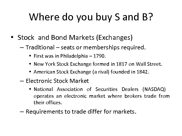 Where do you buy S and B? • Stock and Bond Markets (Exchanges) –