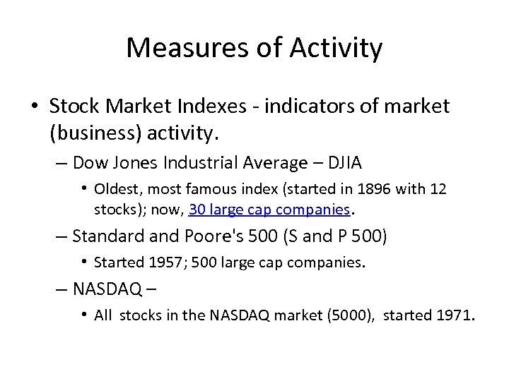 Measures of Activity • Stock Market Indexes - indicators of market (business) activity. –