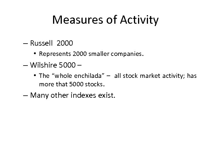 Measures of Activity – Russell 2000 • Represents 2000 smaller companies. – Wilshire 5000