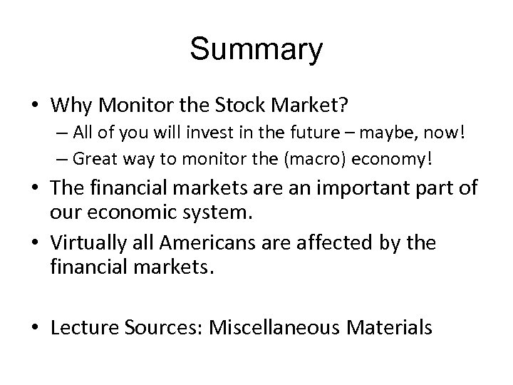 Summary • Why Monitor the Stock Market? – All of you will invest in