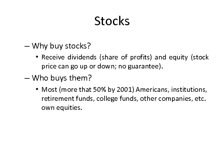 Stocks – Why buy stocks? • Receive dividends (share of profits) and equity (stock