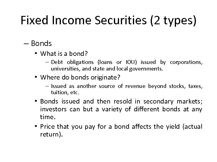 Fixed Income Securities (2 types) – Bonds • What is a bond? – Debt