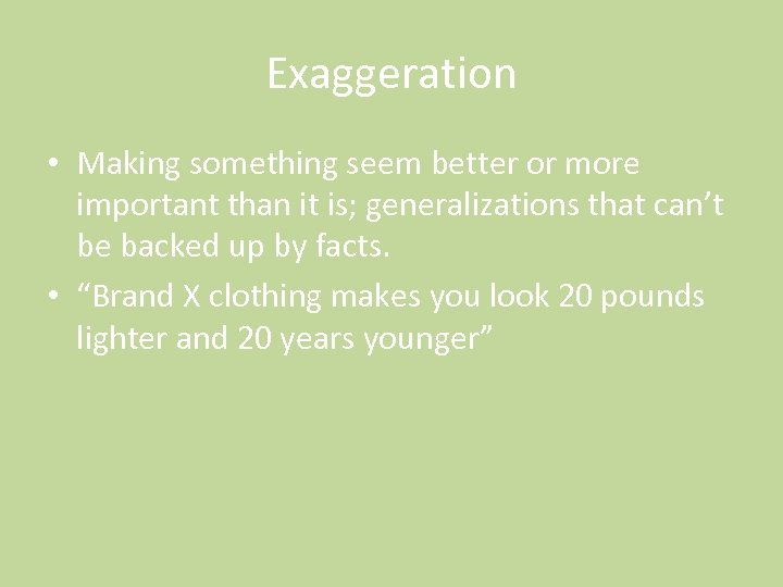 Exaggeration • Making something seem better or more important than it is; generalizations that