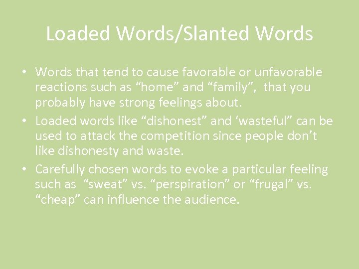 Loaded Words/Slanted Words • Words that tend to cause favorable or unfavorable reactions such