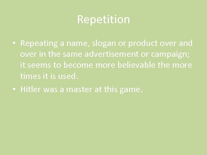 Repetition • Repeating a name, slogan or product over and over in the same