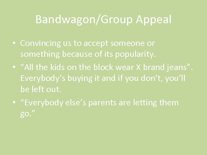 Bandwagon/Group Appeal • Convincing us to accept someone or something because of its popularity.