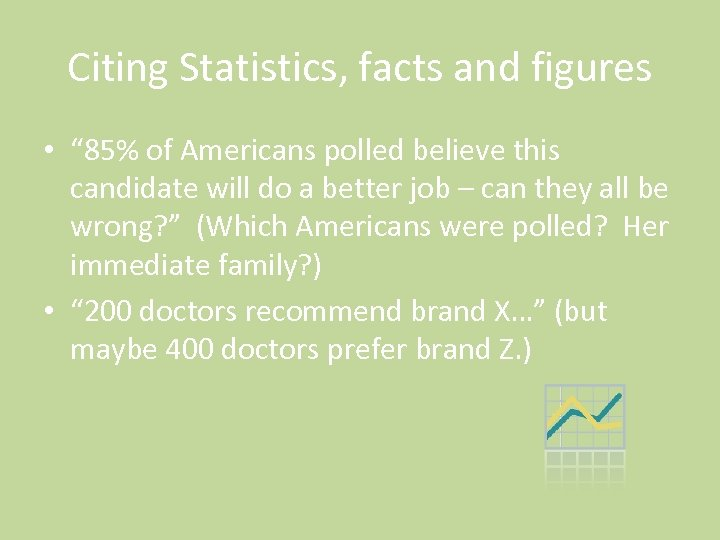 "Citing Statistics, facts and figures • "" 85% of Americans polled believe this candidate"