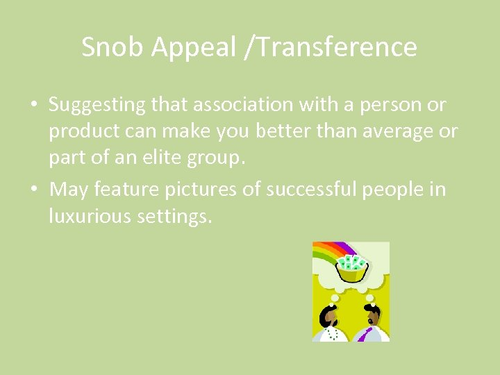 Snob Appeal /Transference • Suggesting that association with a person or product can make