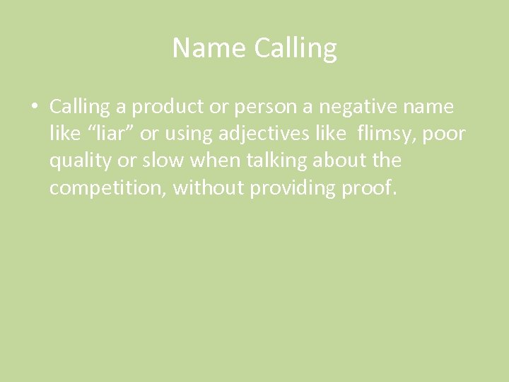"Name Calling • Calling a product or person a negative name like ""liar"" or"
