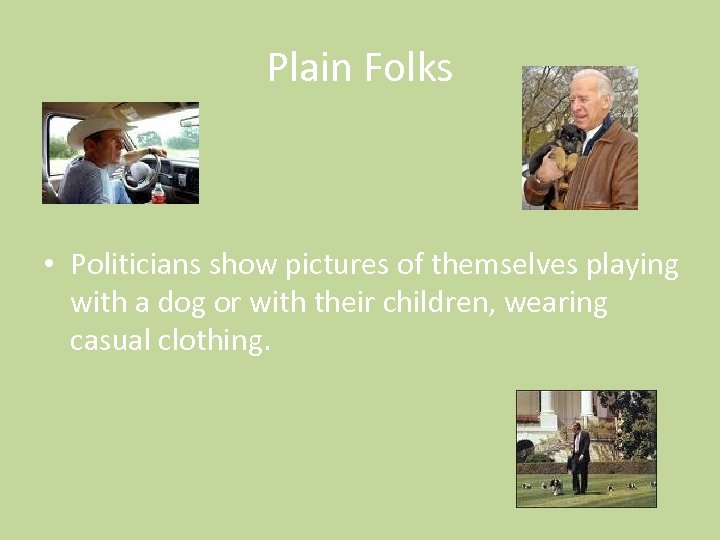 Plain Folks • Politicians show pictures of themselves playing with a dog or with