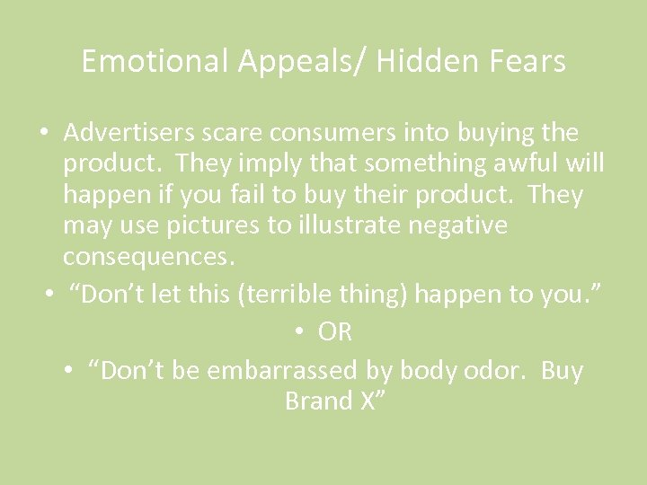 Emotional Appeals/ Hidden Fears • Advertisers scare consumers into buying the product. They imply