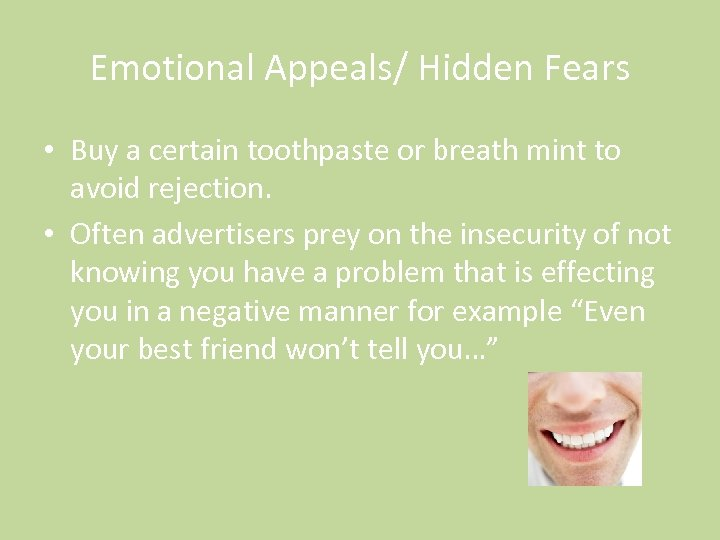 Emotional Appeals/ Hidden Fears • Buy a certain toothpaste or breath mint to avoid