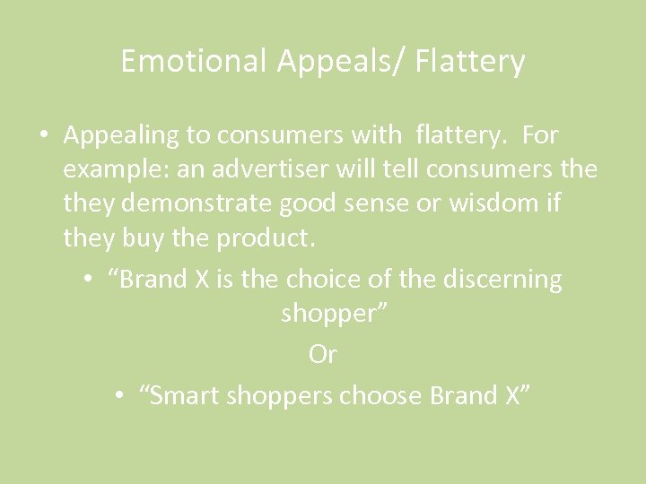 Emotional Appeals/ Flattery • Appealing to consumers with flattery. For example: an advertiser will